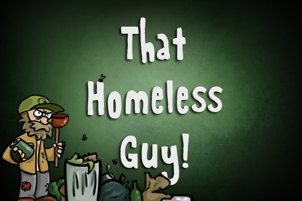 That Homeless Guy!