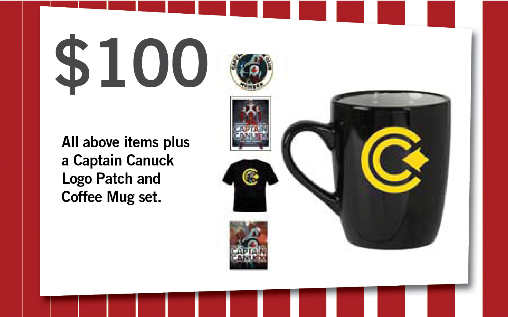 All above items plus a Captain Canuck Logo Patch and Coffee Mug set.
