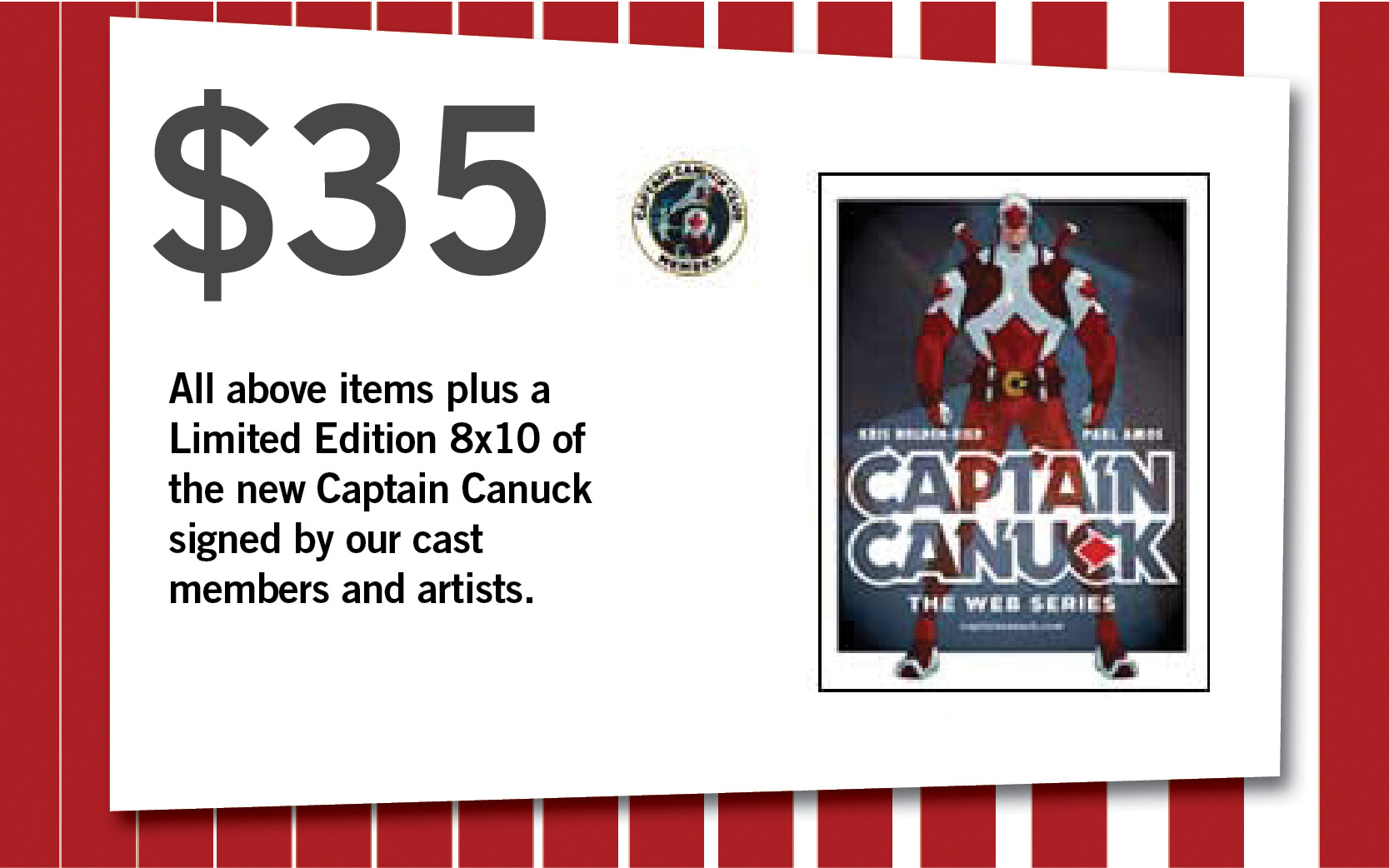 All above items plus a Limited Edition 8x10 of the new Captain Canuck signed by our cast members and artists.