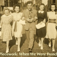 Piecework: When We Were French - Now on DVD!